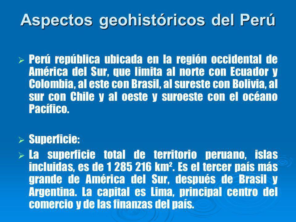 Aspectos geohistóricos del Perú Perú república ubicada en la región occidental de América del Sur, que limita al norte con Ecuador y Colombia, al este con Brasil, al sureste con Bolivia, al sur con Chile y al oeste y suroeste con el océano Pacífico.