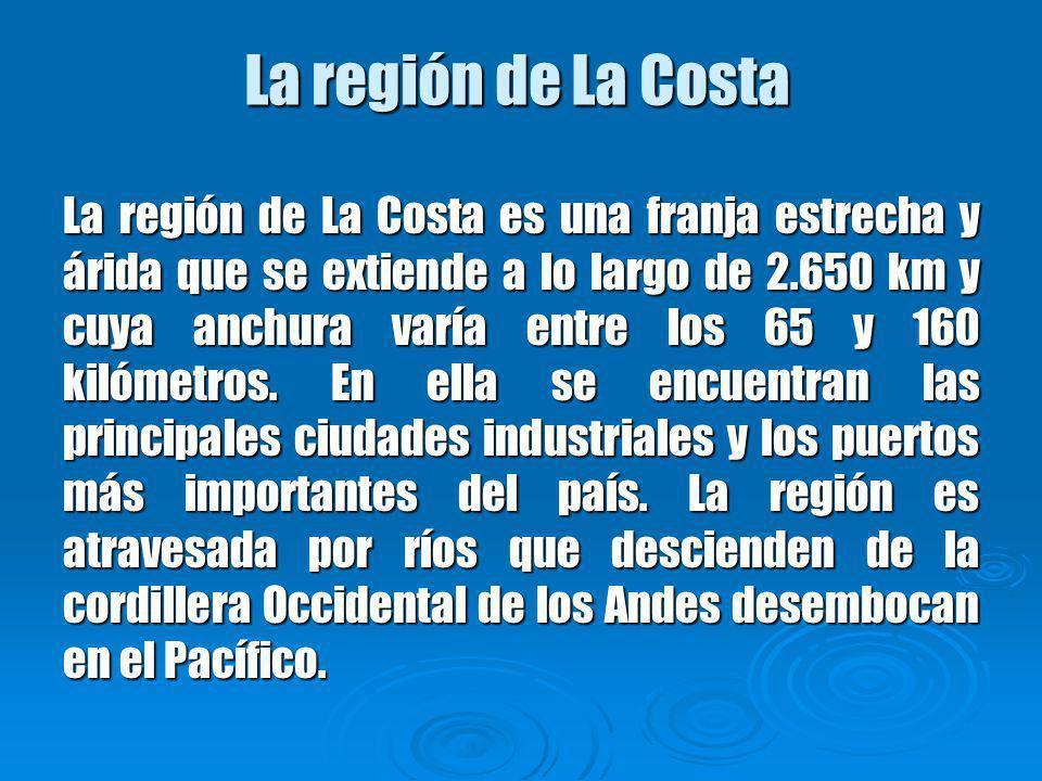 La región de La Costa La región de La Costa es una franja estrecha y árida que se extiende a lo largo de 2.650 km y cuya anchura varía entre los 65 y 160 kilómetros.