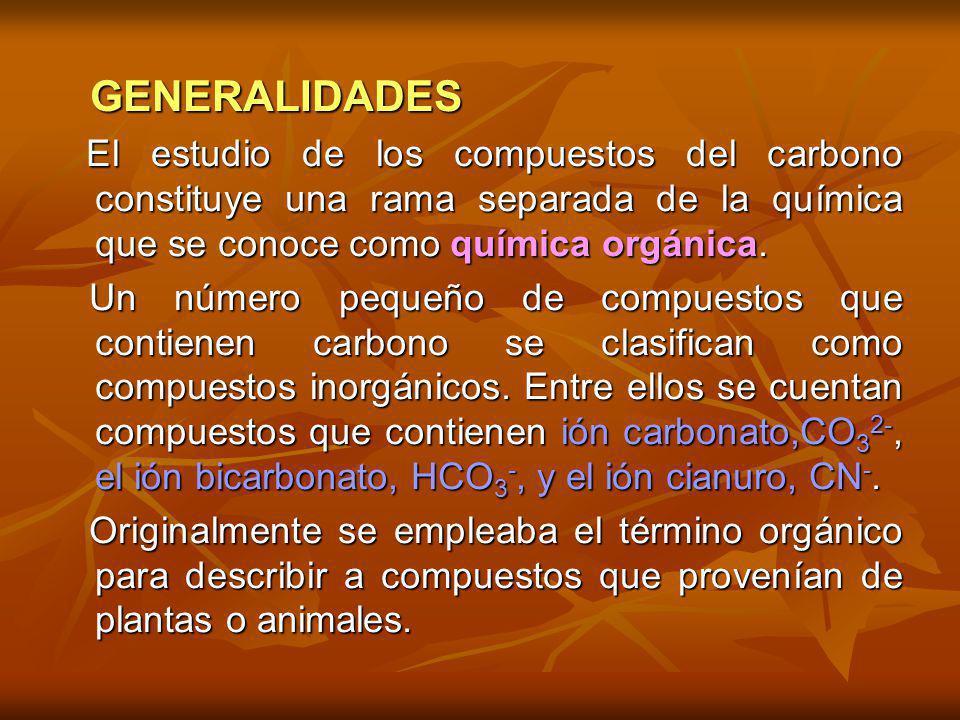 GENERALIDADES GENERALIDADES El estudio de los compuestos del carbono constituye una rama separada de la química que se conoce como química orgánica. E