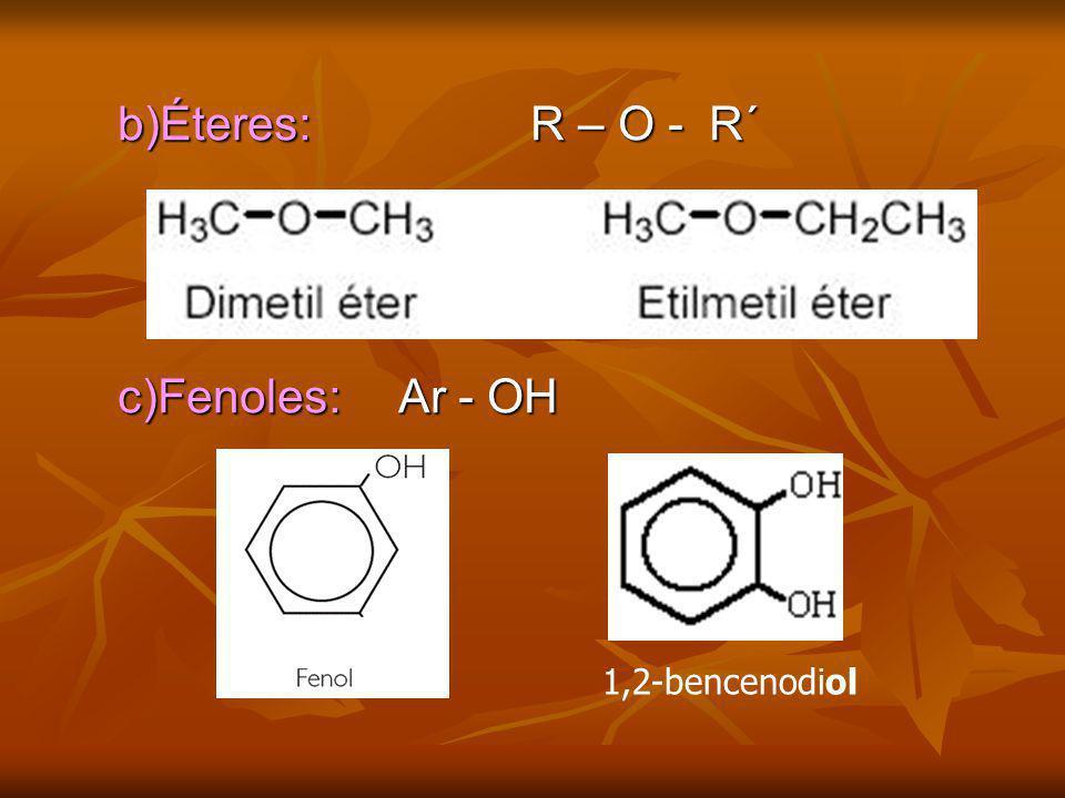 b)Éteres: R – O - R´ b)Éteres: R – O - R´ c)Fenoles: Ar - OH c)Fenoles: Ar - OH 1,2-bencenodiol