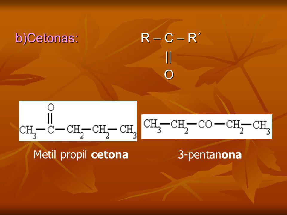 b)Cetonas: R – C – R´ || || O Metil propil cetona 3-pentanona
