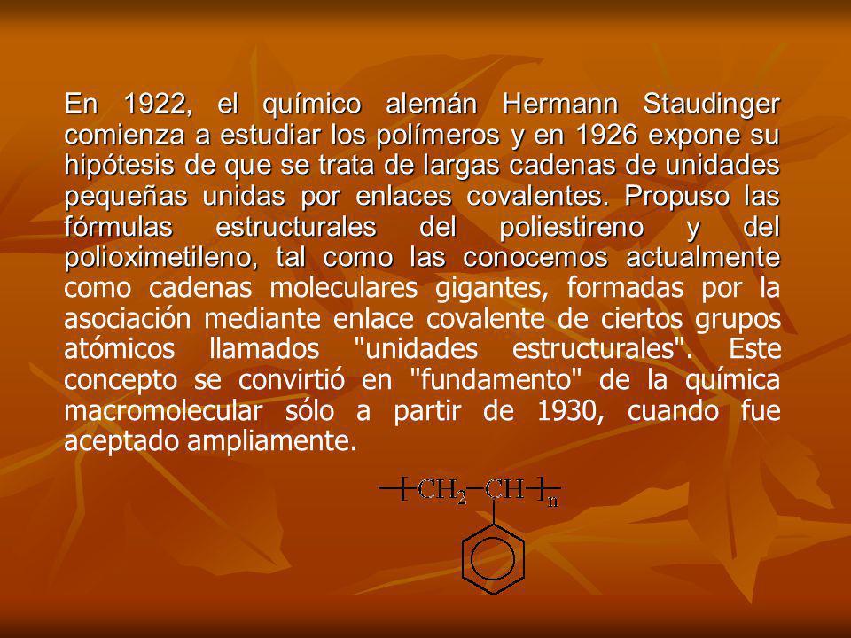 En 1922, el químico alemán Hermann Staudinger comienza a estudiar los polímeros y en 1926 expone su hipótesis de que se trata de largas cadenas de uni