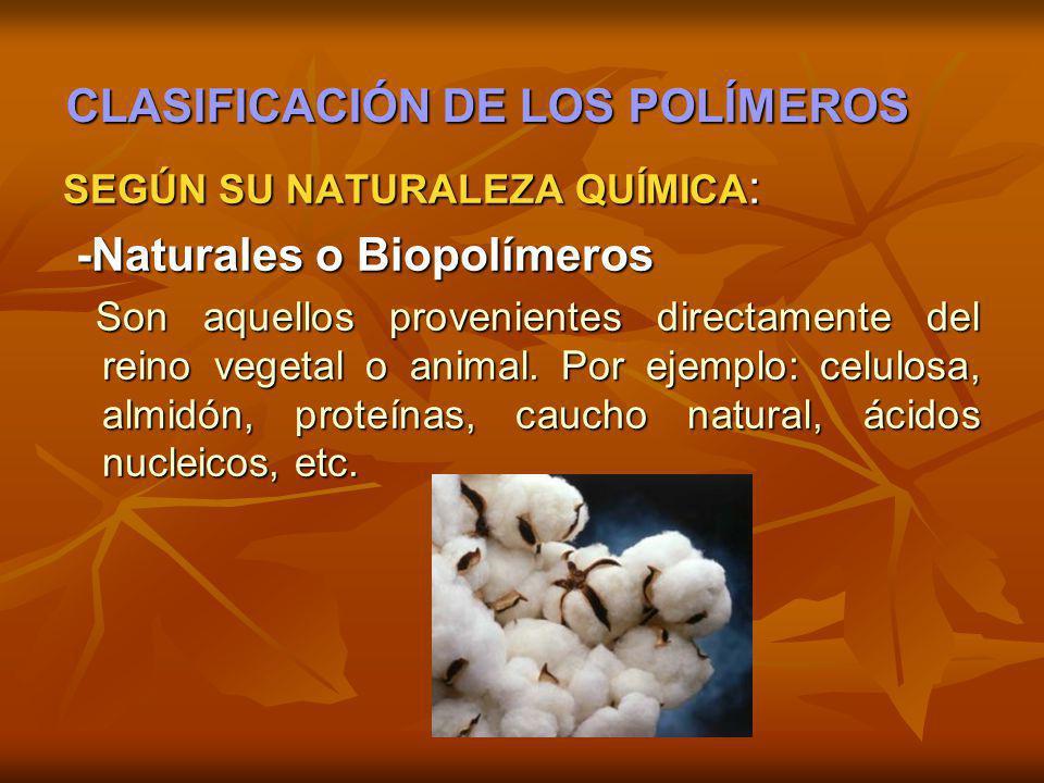 CLASIFICACIÓN DE LOS POLÍMEROS SEGÚN SU NATURALEZA QUÍMICA: -Naturales o Biopolímeros Son aquellos provenientes directamente del reino vegetal o anima
