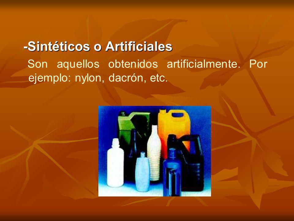 -Sintéticos o Artificiales Son aquellos obtenidos artificialmente. Por ejemplo: nylon, dacrón, etc.