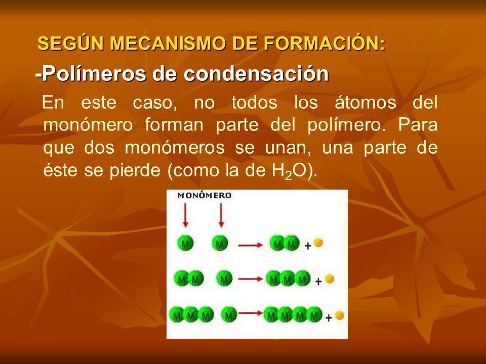 SEGÚN MECANISMO DE FORMACIÓN: -Polímeros de condensación En este caso, no todos los átomos del monómero forman parte del polímero. Para que dos monóme