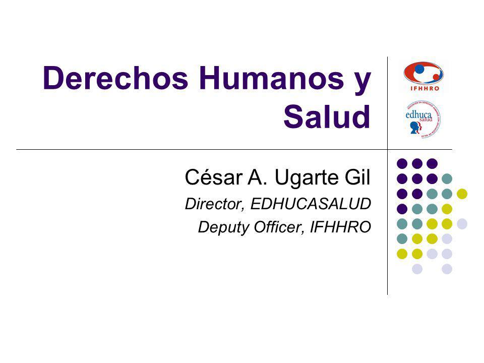 Derechos Humanos y Salud César A. Ugarte Gil Director, EDHUCASALUD Deputy Officer, IFHHRO