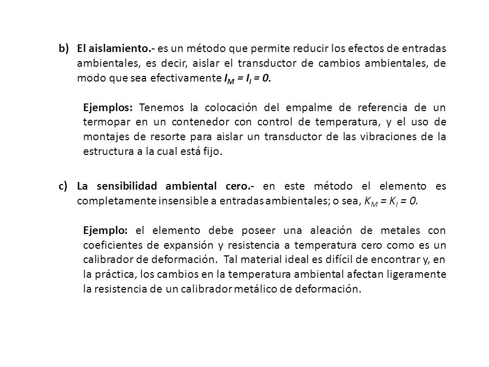 b)El aislamiento.- es un método que permite reducir los efectos de entradas ambientales, es decir, aislar el transductor de cambios ambientales, de mo