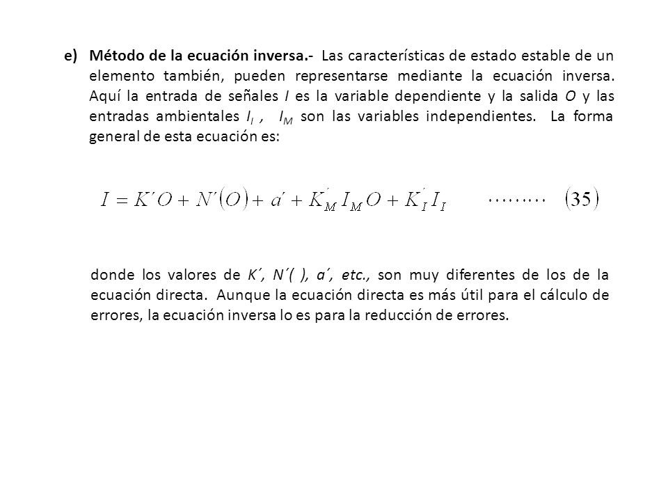 e)Método de la ecuación inversa.- Las características de estado estable de un elemento también, pueden representarse mediante la ecuación inversa. Aqu