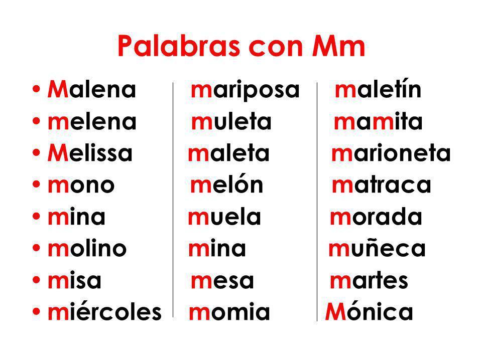 Palabras con Mm Malena mariposa maletín melena muleta mamita Melissa maleta marioneta mono melón matraca mina muela morada molino mina muñeca misa mes
