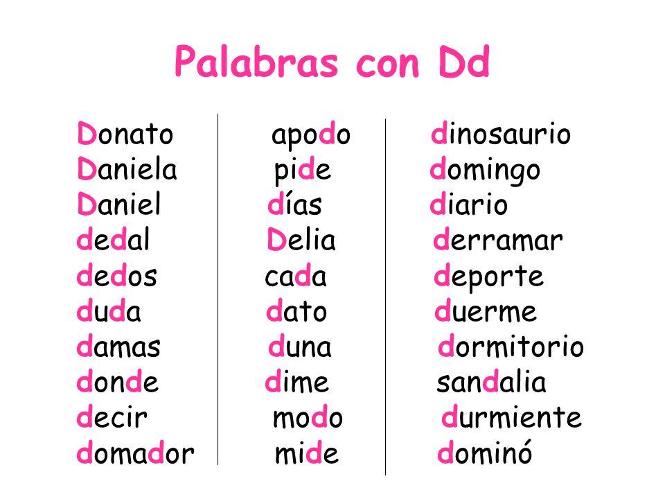 Palabras con Dd Donato apodo dinosaurio Daniela pide domingo Daniel días diario dedal Delia derramar dedos cada deporte duda dato duerme damas duna dormitorio donde dime sandalia decir modo durmiente domador mide dominó