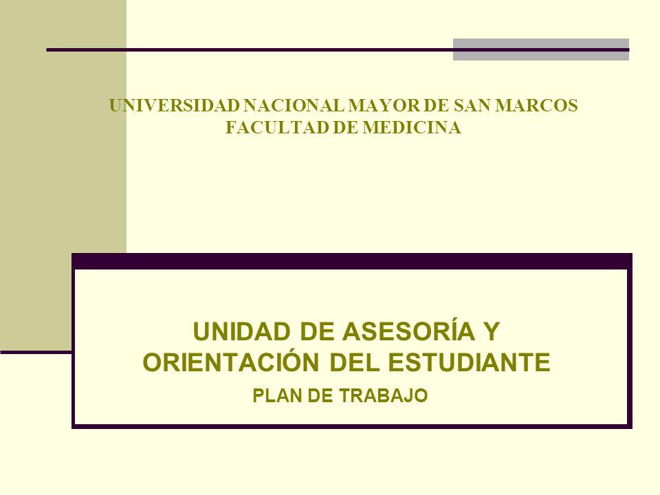UNIVERSIDAD NACIONAL MAYOR DE SAN MARCOS FACULTAD DE MEDICINA UNIDAD DE ASESORÍA Y ORIENTACIÓN DEL ESTUDIANTE PLAN DE TRABAJO