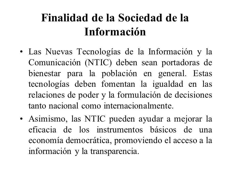 Finalidad de la Sociedad de la Información Las Nuevas Tecnologías de la Información y la Comunicación (NTIC) deben sean portadoras de bienestar para l