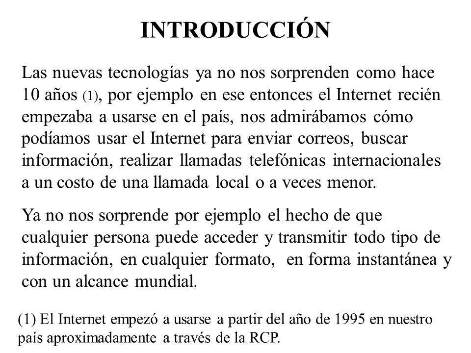 INTRODUCCIÓN Las nuevas tecnologías ya no nos sorprenden como hace 10 años (1), por ejemplo en ese entonces el Internet recién empezaba a usarse en el