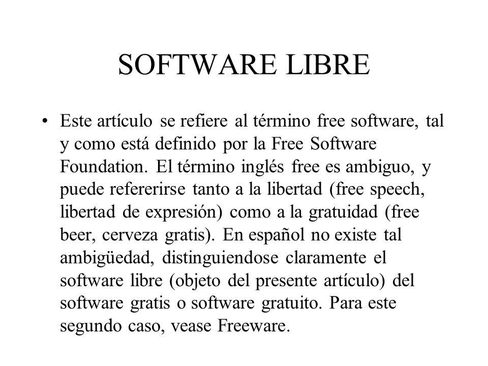 SOFTWARE LIBRE Este artículo se refiere al término free software, tal y como está definido por la Free Software Foundation. El término inglés free es