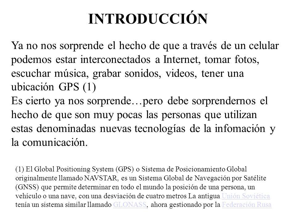 INTRODUCCIÓN Ya no nos sorprende el hecho de que a través de un celular podemos estar interconectados a Internet, tomar fotos, escuchar música, grabar