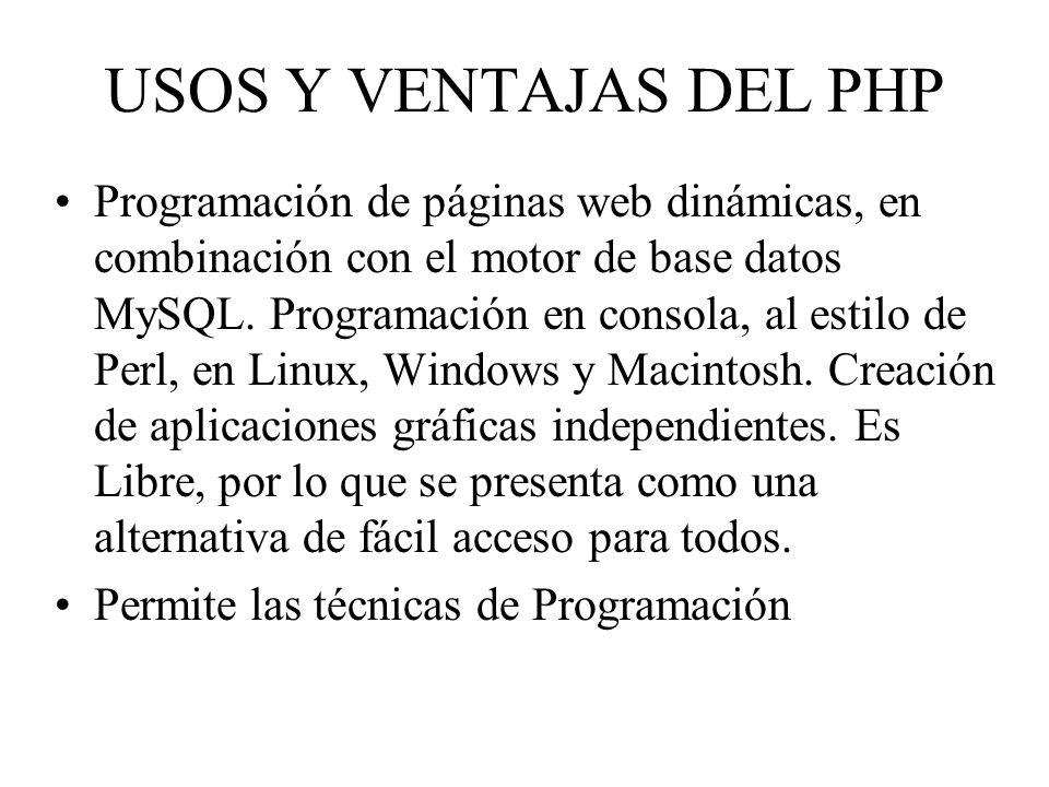 USOS Y VENTAJAS DEL PHP Programación de páginas web dinámicas, en combinación con el motor de base datos MySQL. Programación en consola, al estilo de