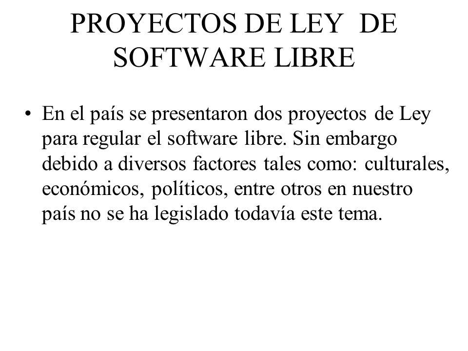 PROYECTOS DE LEY DE SOFTWARE LIBRE En el país se presentaron dos proyectos de Ley para regular el software libre. Sin embargo debido a diversos factor