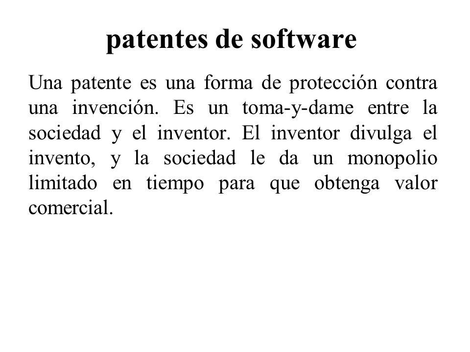 patentes de software Una patente es una forma de protección contra una invención. Es un toma-y-dame entre la sociedad y el inventor. El inventor divul