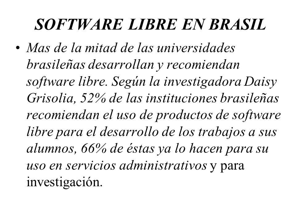 SOFTWARE LIBRE EN BRASIL Mas de la mitad de las universidades brasileñas desarrollan y recomiendan software libre. Según la investigadora Daisy Grisol