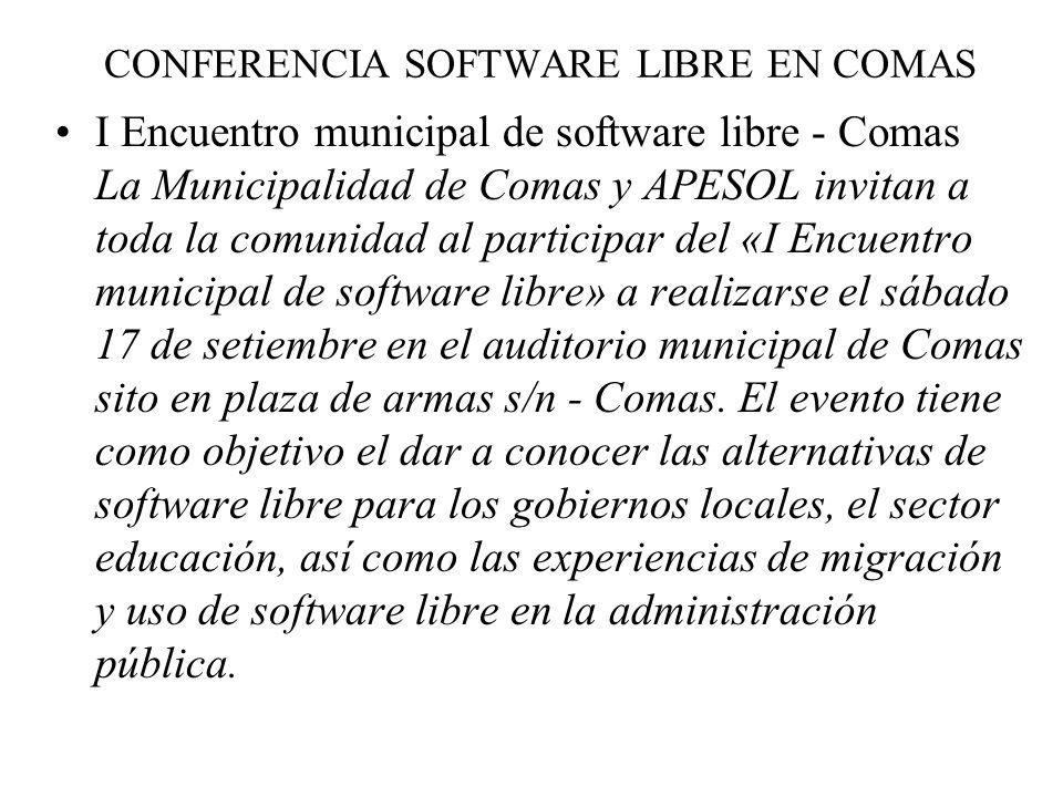 CONFERENCIA SOFTWARE LIBRE EN COMAS I Encuentro municipal de software libre - Comas La Municipalidad de Comas y APESOL invitan a toda la comunidad al