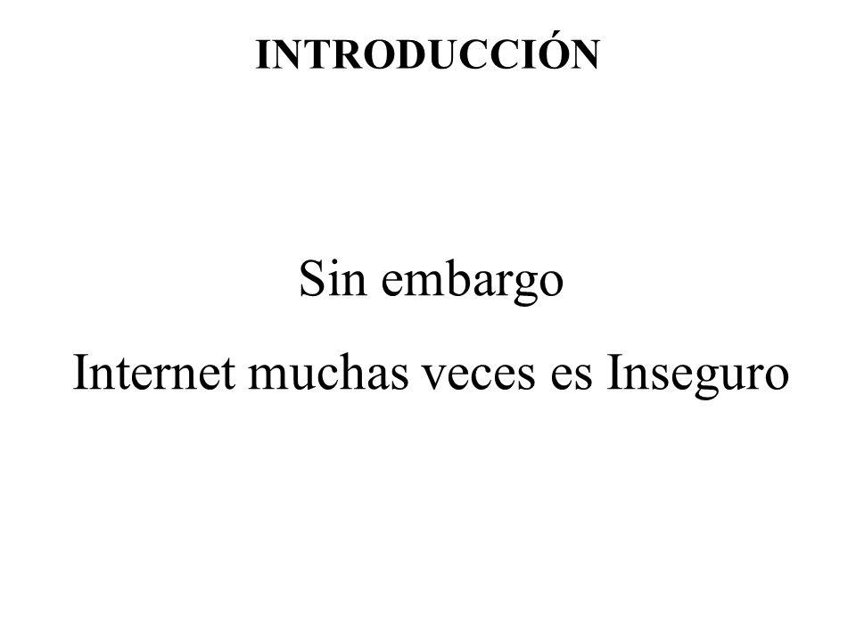 INTRODUCCIÓN Sin embargo Internet muchas veces es Inseguro