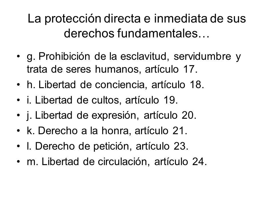 La protección directa e inmediata de sus derechos fundamentales… Esos derechos de aplicación inmediata aquí citados, son los siguientes: a. Derecho a