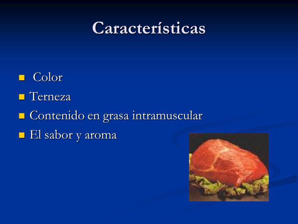 Características Color Color Terneza Terneza Contenido en grasa intramuscular Contenido en grasa intramuscular El sabor y aroma El sabor y aroma