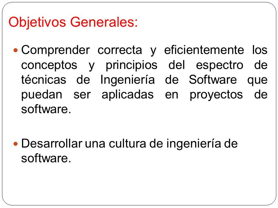 Objetivos Generales: Comprender correcta y eficientemente los conceptos y principios del espectro de técnicas de Ingeniería de Software que puedan ser aplicadas en proyectos de software.