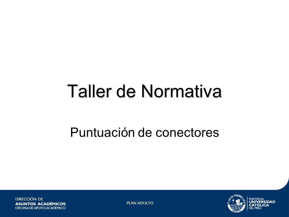 DIRECCIÓN DE ASUNTOS ACADÉMICOS OFICINA DE APOYO ACADÉMICO PLAN ADULTO Taller de Normativa Puntuación de conectores