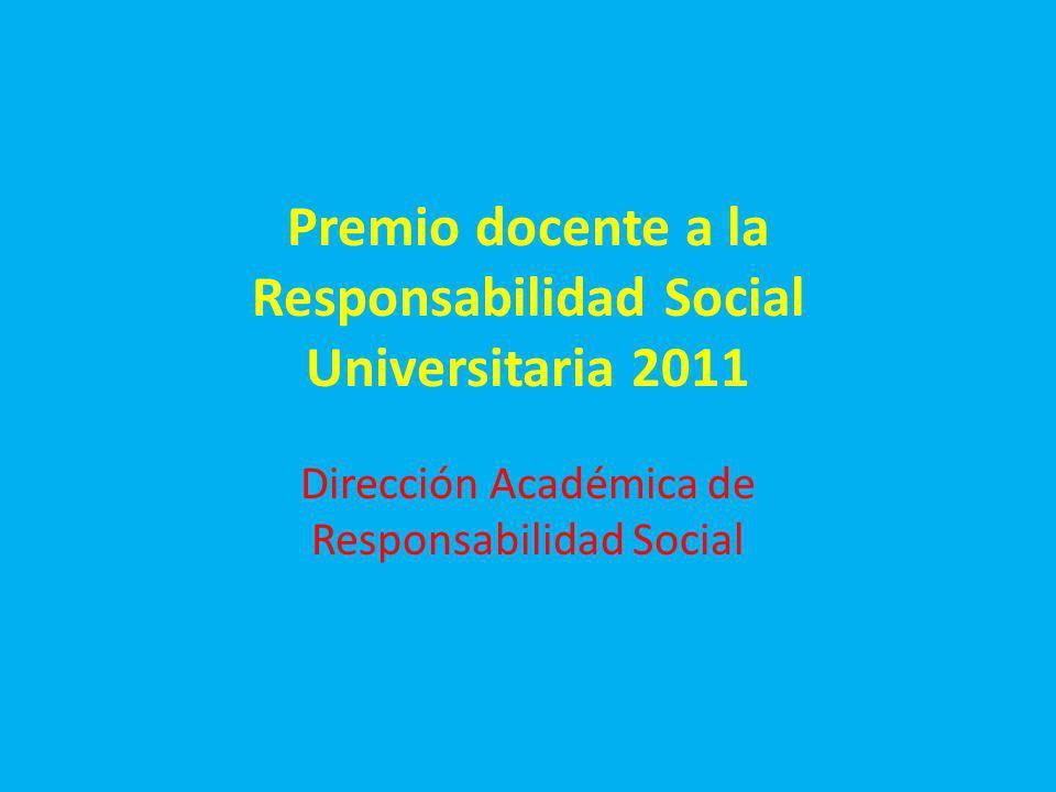 Premio docente a la Responsabilidad Social Universitaria 2011 Dirección Académica de Responsabilidad Social