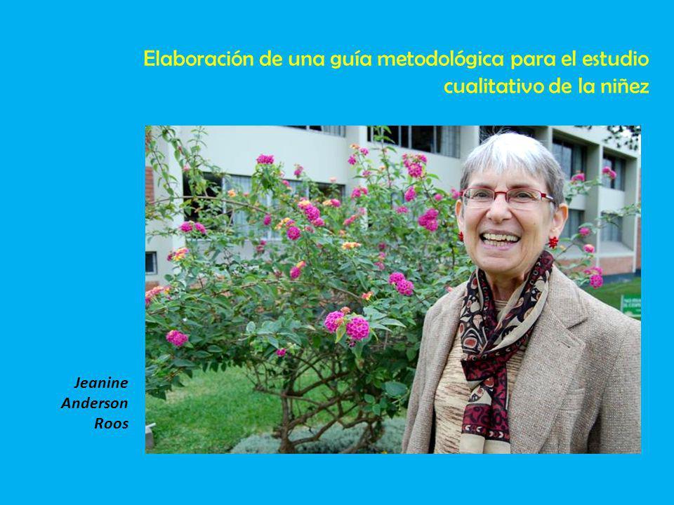 Jeanine Anderson Roos Elaboración de una guía metodológica para el estudio cualitativo de la niñez