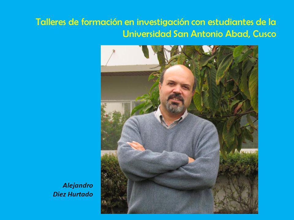 Alejandro Diez Hurtado Talleres de formación en investigación con estudiantes de la Universidad San Antonio Abad, Cusco