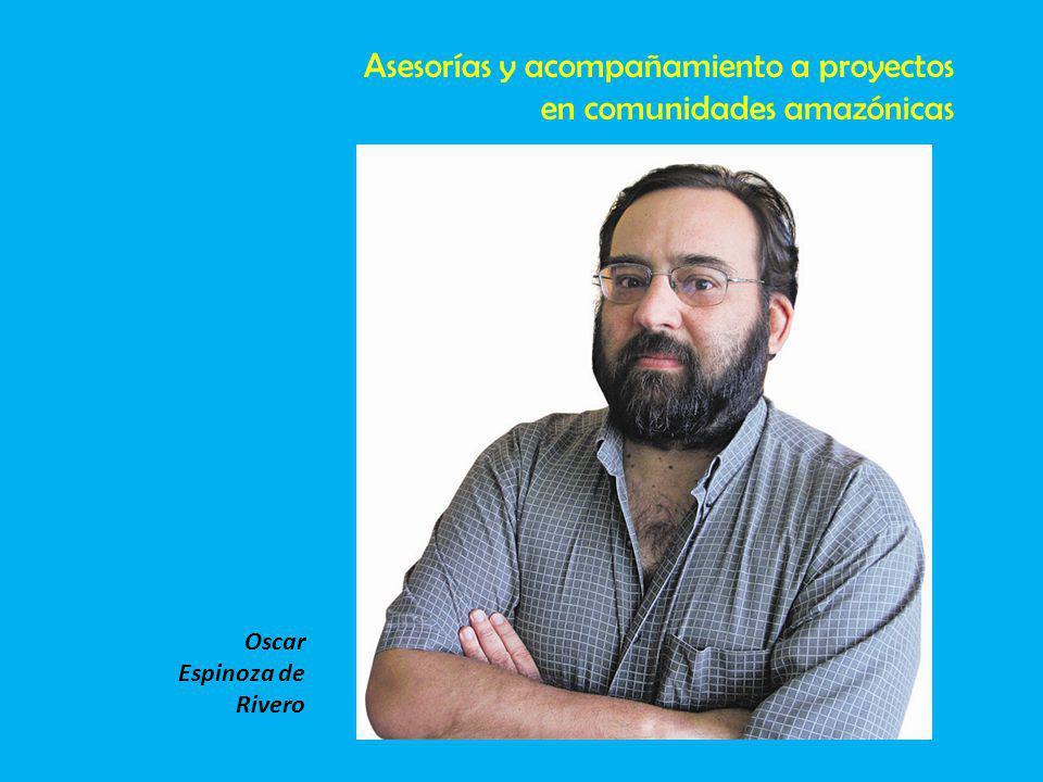Oscar Espinoza de Rivero Asesorías y acompañamiento a proyectos en comunidades amazónicas
