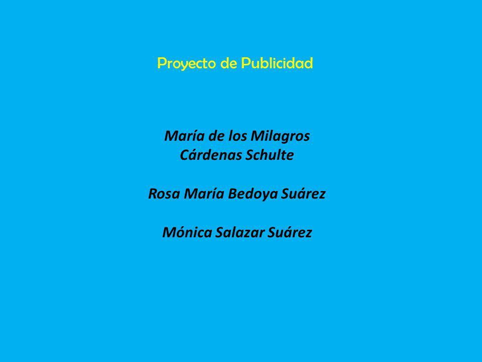 María de los Milagros Cárdenas Schulte Rosa María Bedoya Suárez Mónica Salazar Suárez Proyecto de Publicidad