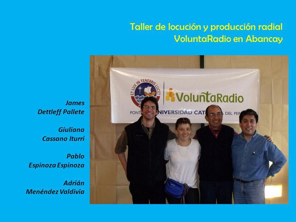 James Dettleff Pallete Giuliana Cassano Iturri Pablo Espinoza Adrián Menéndez Valdivia Taller de locución y producción radial VoluntaRadio en Abancay