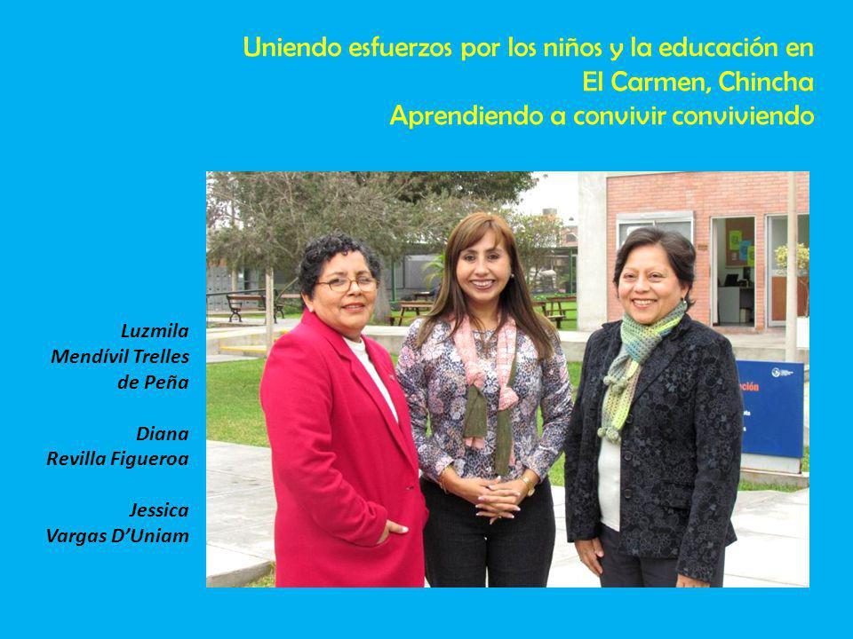 Luzmila Mendívil Trelles de Peña Diana Revilla Figueroa Jessica Vargas DUniam Uniendo esfuerzos por los niños y la educación en El Carmen, Chincha Apr