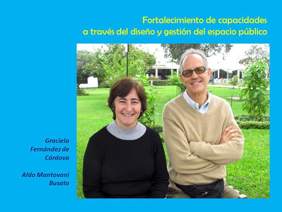 Graciela Fernández de Córdova Aldo Mantovani Busato Fortalecimiento de capacidades a través del diseño y gestión del espacio público