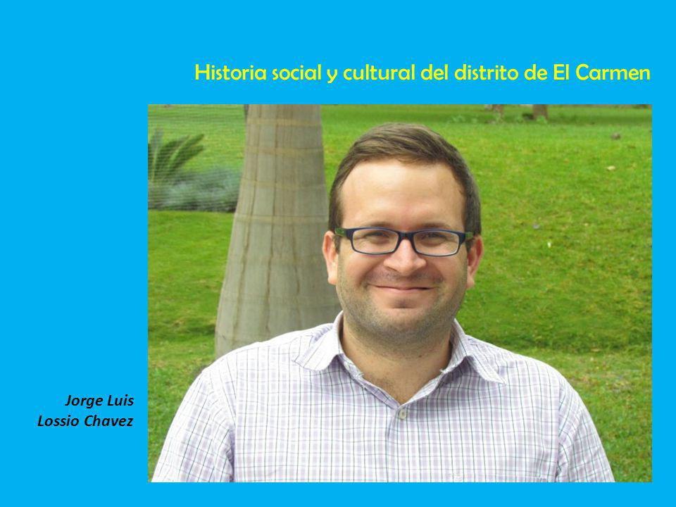 Jorge Luis Lossio Chavez Historia social y cultural del distrito de El Carmen
