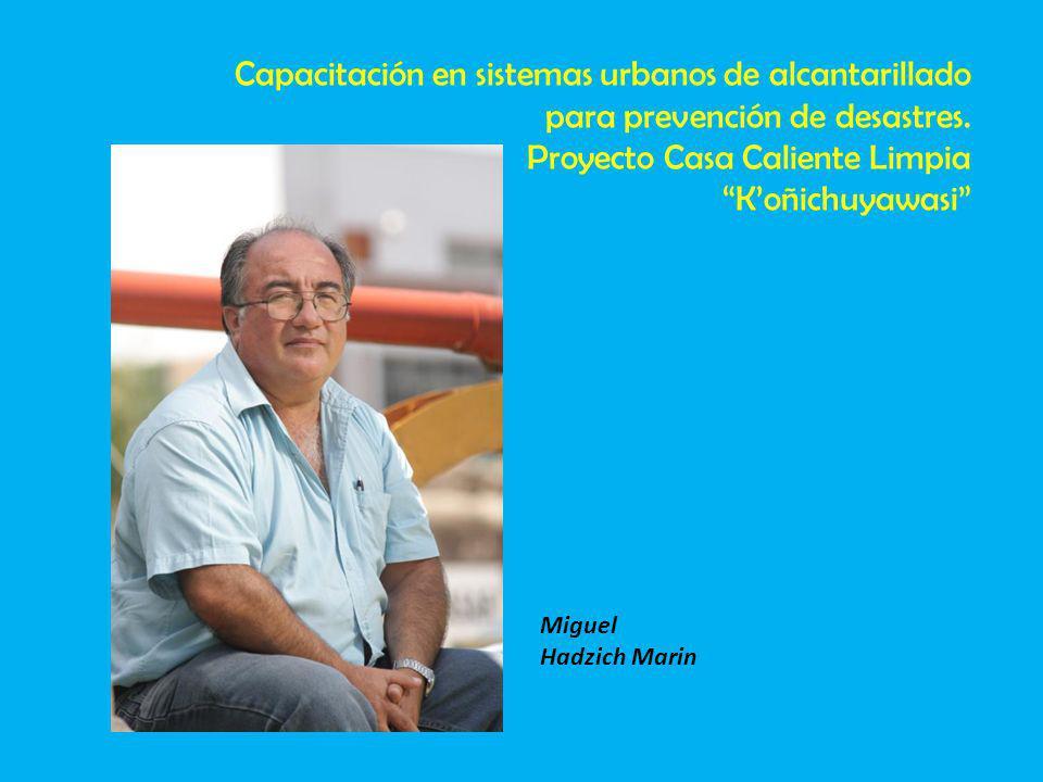 Miguel Hadzich Marin Capacitación en sistemas urbanos de alcantarillado para prevención de desastres.