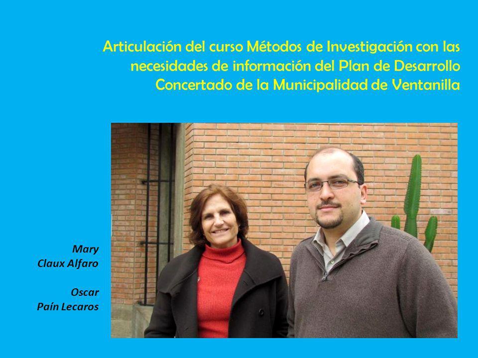 Mary Claux Alfaro Oscar Paín Lecaros Articulación del curso Métodos de Investigación con las necesidades de información del Plan de Desarrollo Concertado de la Municipalidad de Ventanilla