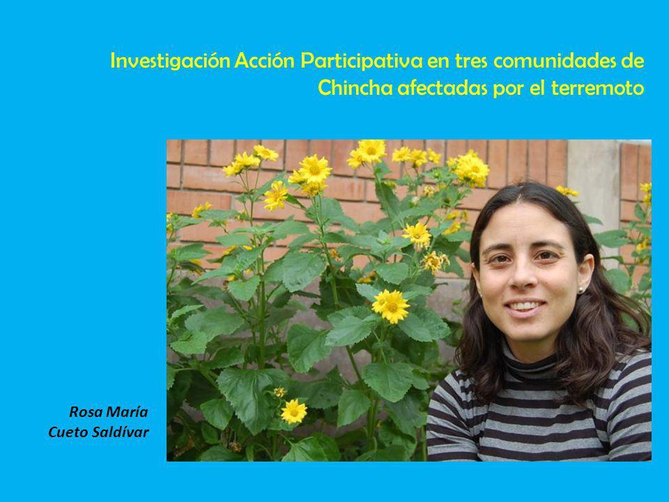Rosa María Cueto Saldívar Investigación Acción Participativa en tres comunidades de Chincha afectadas por el terremoto
