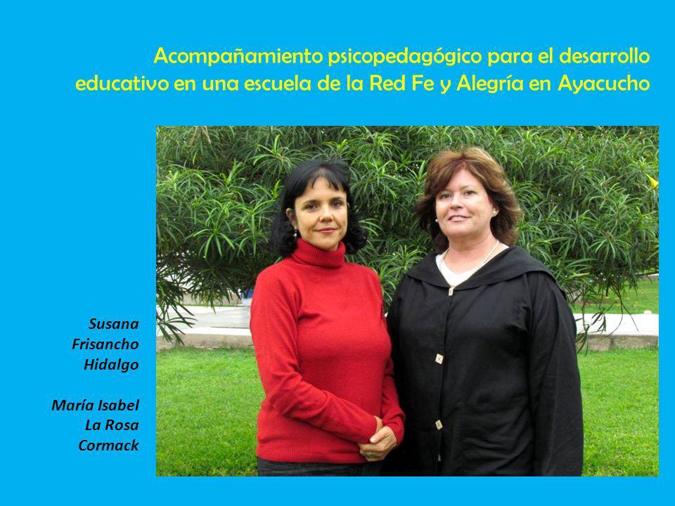 Susana Frisancho Hidalgo María Isabel La Rosa Cormack Acompañamiento psicopedagógico para el desarrollo educativo en una escuela de la Red Fe y Alegrí