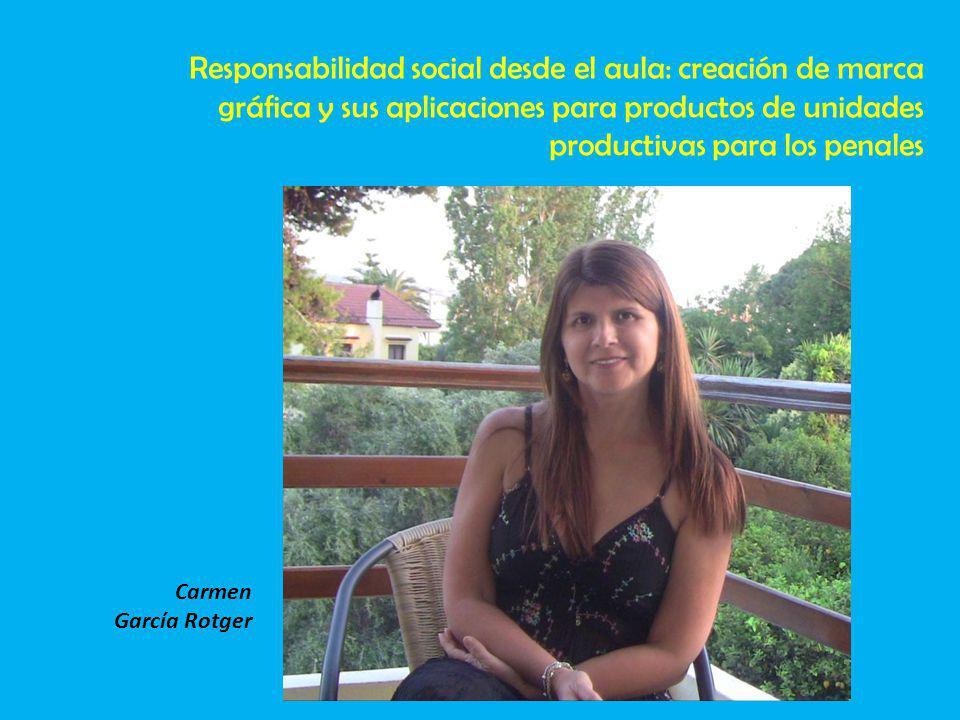 Carmen García Rotger Responsabilidad social desde el aula: creación de marca gráfica y sus aplicaciones para productos de unidades productivas para lo