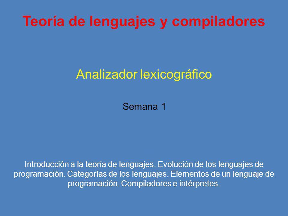 Teoría de lenguajes y compiladores Unidad I Analizador lexicográfico Introducción a la teoría de lenguajes.