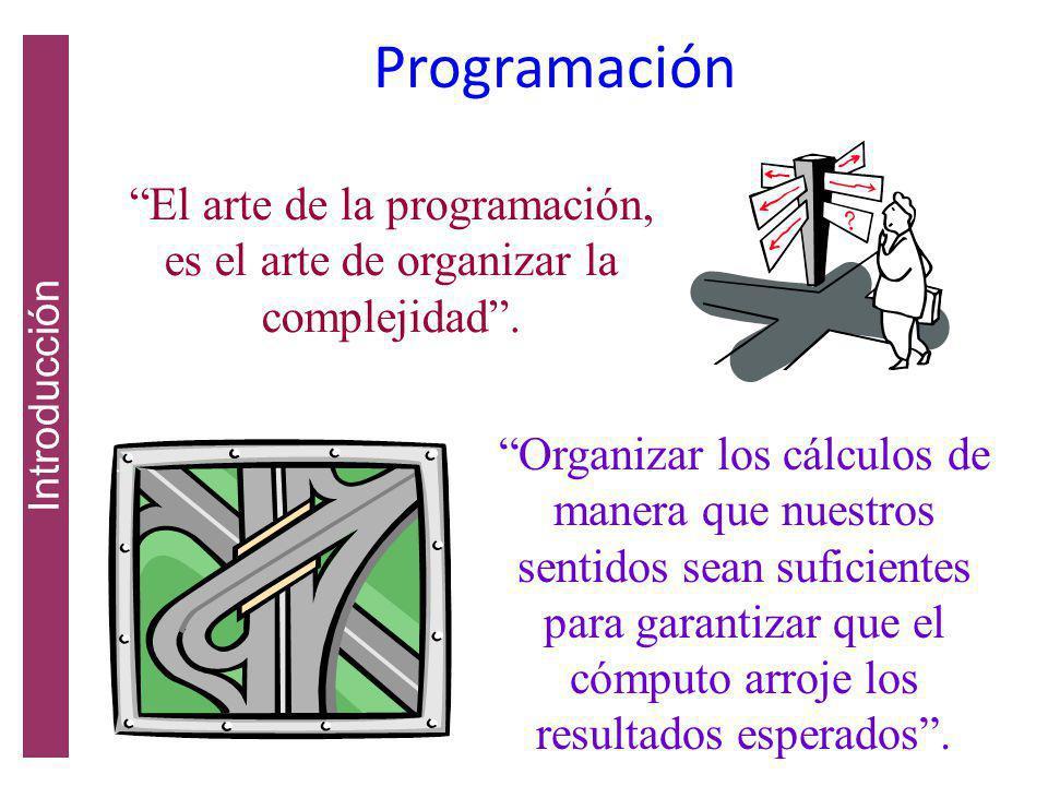 Programación El arte de la programación, es el arte de organizar la complejidad.