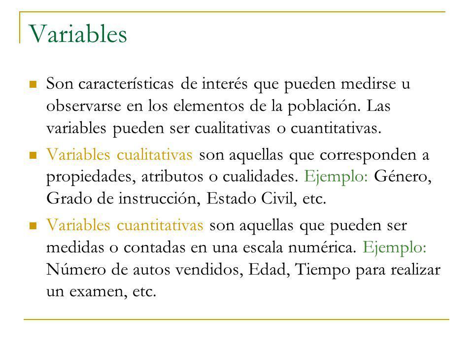 Variables Son características de interés que pueden medirse u observarse en los elementos de la población. Las variables pueden ser cualitativas o cua