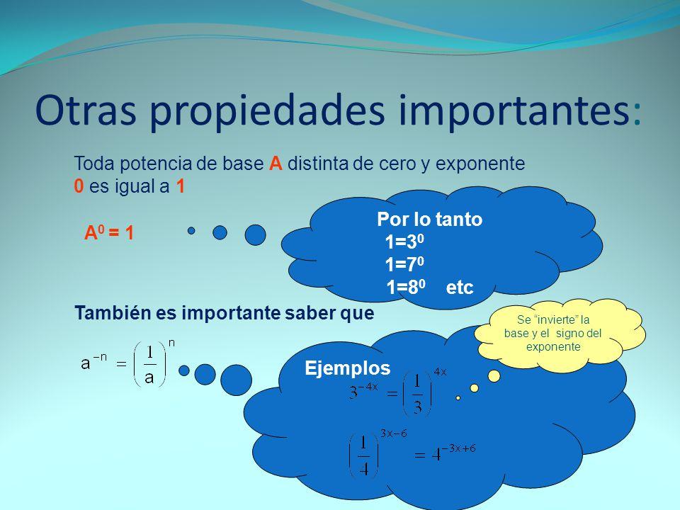 Otras propiedades importantes: Toda potencia de base A distinta de cero y exponente 0 es igual a 1 A 0 = 1 Por lo tanto 1=3 0 1=7 0 1=8 0 etc También