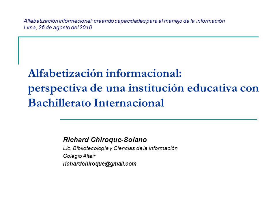 Alfabetización informacional: perspectiva de una institución educativa con Bachillerato Internacional Richard Chiroque-Solano Lic. Bibliotecología y C