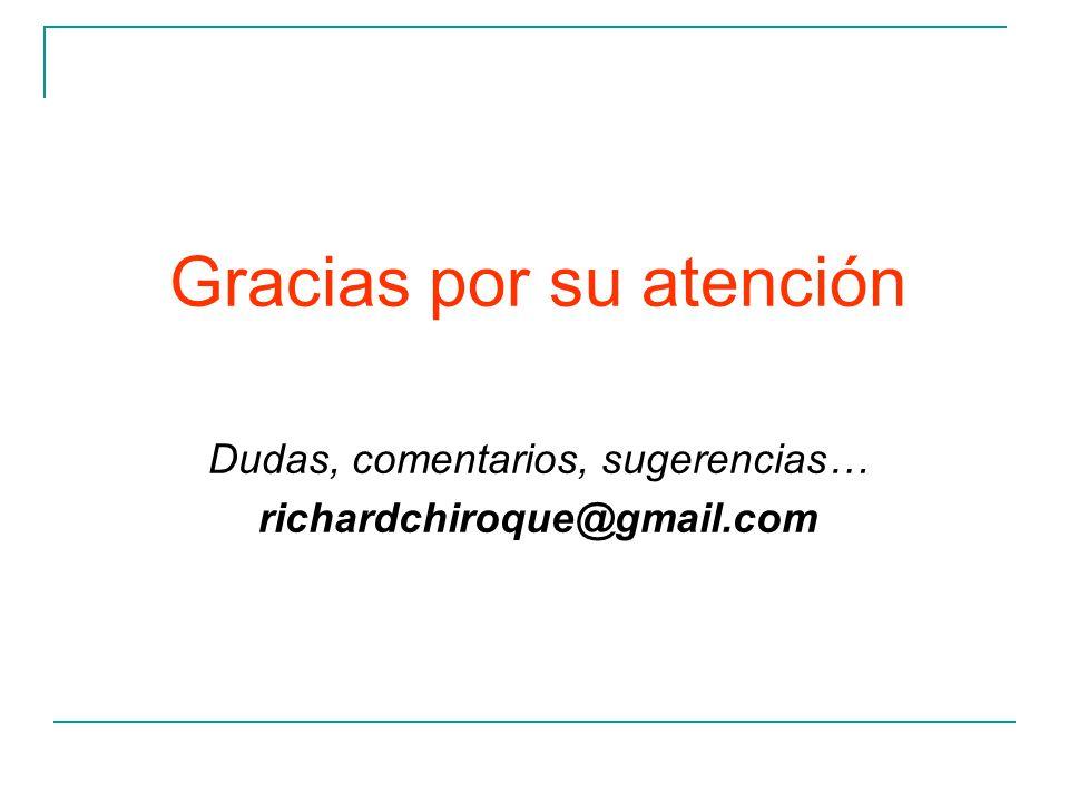 Gracias por su atención Dudas, comentarios, sugerencias… richardchiroque@gmail.com