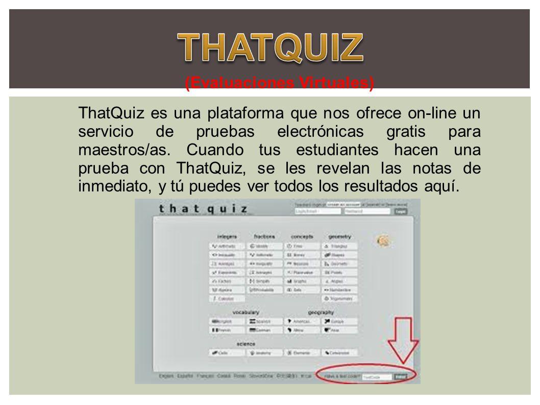 (Evaluaciones Virtuales) ThatQuiz es una plataforma que nos ofrece on-line un servicio de pruebas electrónicas gratis para maestros/as. Cuando tus est